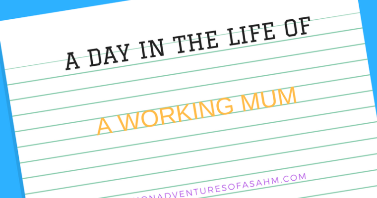 A peek into my life – A Day in the Life of a Working Mum